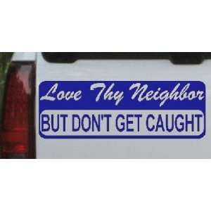 Blue 1.5in X 4.3in    Love Thy Neighbor But Dont Get Caught Funny Car