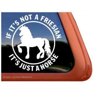Not a Friesian, Its Just a Horse   Horse Trailer Vinyl Window Decal