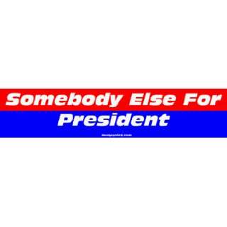 Somebody Else For President Large Bumper Sticker Automotive