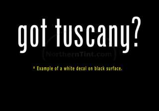 got tuscany? Vinyl wall art truck car decal sticker