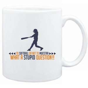 New  To Softball Or Not To Softball , What A Stupid Question  Mug